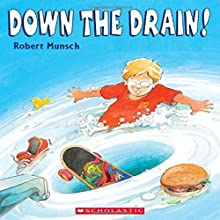 Down the Drain Audiobook by Robert N Munsch Narrated by Robert Munsch