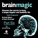 Brain Magic - Part Six: Keeping Your Brain Healthy (       UNABRIDGED) by Nancy Slessenger, Andy Gilbert Narrated by Nancy Slessenger, Andy Gilbert