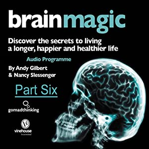 Brain Magic - Part Six: Keeping Your Brain Healthy | [Nancy Slessenger, Andy Gilbert]