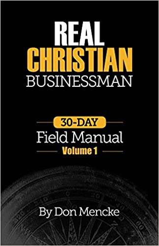 Real Christian Businessman: 30 Day Field Manual - Volume 1