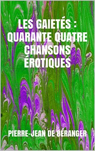 Pierre-Jean de Béranger - Les Gaietés : quarante quatre chansons érotiques (French Edition)