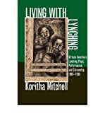 By Koritha Mitchell Living with Lynching: African American Lynching Plays, Performance, and Citizenship, 1890-1930 (New (1st Edition)