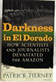 img - for Darkness in El Dorado. How Scientists and Journalists Devastated the Amazon book / textbook / text book