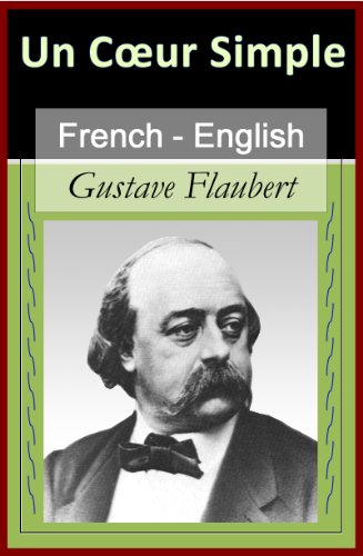 Flaubert, Gustave - Un Coeur Simple - A Simple Soul [French English Bilingual Edition] - Paragraph by Paragraph Translation (French Edition)