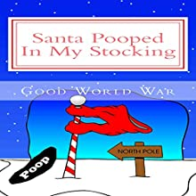Santa Pooped in My Stocking (       UNABRIDGED) by Good World War Narrated by Scott Clem