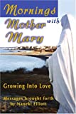img - for Mornings with Mother Mary: Growing Into Love book / textbook / text book