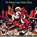 I'm Gonna Lasso Santa Claus: Another Sackful Of USA Yuletide Tunes From The 1920s-1950s