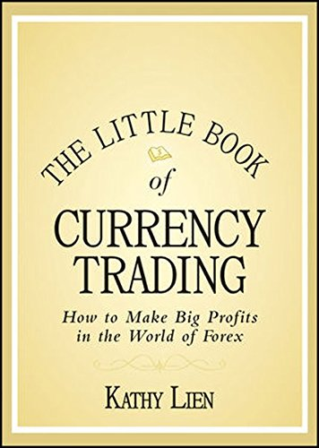 The Little Book of Currency Trading: How to Make Big Profits in the World of Forex (Little Books. Big Profits)