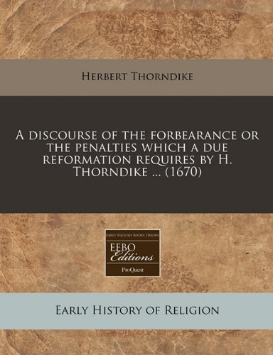 A discourse of the forbearance or the penalties which a due reformation requires by H. Thorndike ... (1670)