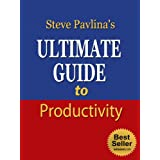 Steve Pavlina's Ultimate Guide to Productivity (Personal Development Series) ~ Nick Stevens