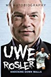 Uwe Rosler - My Autobiography: Knocking Down Walls