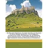 De Peccato Originali, Ejusque Natura, Ac Traduce Et Poena: Deque Multiplici Statu Hominis, Innocentis, Lapsi,...
