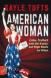 Gayle Tufts ´American Woman: Liebe, Freiheit und die Kunst, auf High Heels zu leben´ bestellen bei Amazon.de