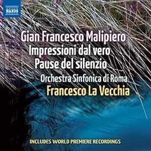 Gian Francesco Malipiero : Impressioni dal vero - Pause del silenzio
