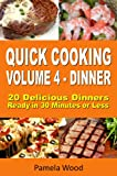 Quick Cooking: Volume 4 - Dinner - 20 Delicious Dinners Ready in 30 Minutes or Less