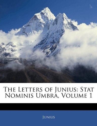 The Letters of Junius: Stat Nominis Umbra, Volume 1