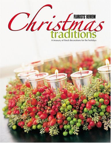 Florists' Review Christmas Traditions: A treasury of floral decorations for the holidays