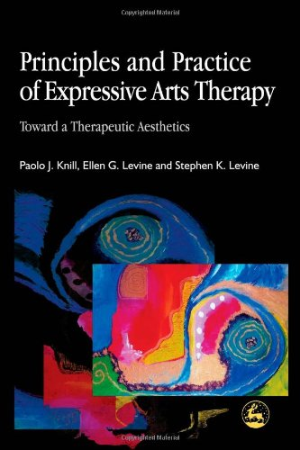 Principles and Practice of Expressive Arts Therapy:...