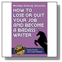 Whiskey-Pissing Unicorns: How to Lose or Quit Your Job and Become a Badass Writer (Badass Writing Book 2)