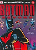Batman Beyond: The Animated Series Guide (0756605865) by Beatty, Scott