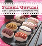 Yummi 'Gurumi: Over 60 Gourmet Crochet Treats to Make