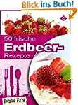 50 frische Erdbeer-Rezepte: Schmackha...