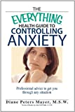 img - for The Everything Health Guide To Controlling Anxiety Book: Professional Advice to Get You Through Any Situation (Everything ) book / textbook / text book