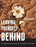 Leaving Yourself Behind: An Inspirational Workbook for Your Gifts to the Future