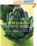The Organic Cook's Bible: How to Select and Cook the Best Ingredients on the Market