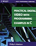 img - for Practical Digital Video With Programming Examples in C (Wiley Professional Computing) by Phillip E. Mattison (1994-07-13) book / textbook / text book