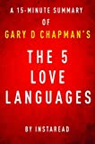 The 5 Love Languages by Gary D Chapman - A 15-minute Instaread Summary: The Secret to Love That Lasts