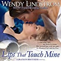 Lips that Touch Mine: Grayson Brothers (       UNABRIDGED) by Wendy Lindstrom Narrated by Julia Motyka