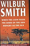 Wilbur Smith Omnibus: When the Lion Feeds, The Dark of the Sun, and, Hungry as the Sea