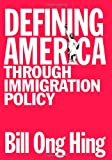 Defining America: Through Immigration Policy (Maping Racisms) (1592132332) by Bill Ong Hing