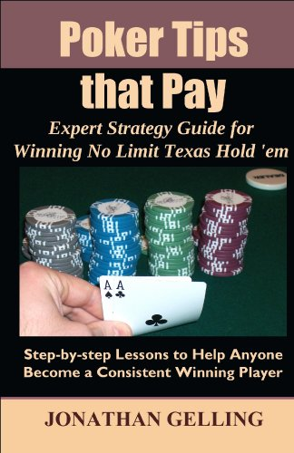 Poker Tips that Pay: Expert Strategy Guide for Winning No Limit Texas Hold em