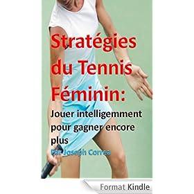 Strat�gies du Tennis F�minin: Jouer intelligemment pour gagner encore plus
