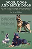 img - for Dogs, Dogs and More Dogs: My Life with Dobermans, K9s, Schnauzers, Rescues and a Very Special Miss Muffitt book / textbook / text book