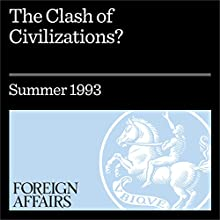 The Clash of Civilizations? (Foreign Affairs) (       UNABRIDGED) by Samuel P. Huntington Narrated by Kevin Stillwell