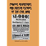 Famous Adventures and Prison Escapes of the Civil War ~ Edited by G.W. Cable