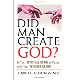 Did Man Create God?: Is Your Spiritual Brain at Peace With Your Thinking Brain? ~ David E. Comings