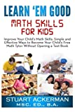 img - for Learn'Em Good: Improve Your Child's Math Skills: Simple and Effective Ways to Become Your Child's Free Tutor Without Opening a Textbook book / textbook / text book