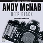Deep Black (       UNABRIDGED) by Andy McNab Narrated by Clive Mantle
