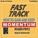 Fast Track: How to Gain and Keep Momentum | Roger Fritz