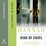 Kind of Cruel (       UNABRIDGED) by Sophie Hannah Narrated by Emma Kay, Jonathan Aris, Anna Bentinck