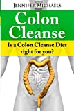 Colon Cleanse: Is a Colon Cleanse Diet right for you?