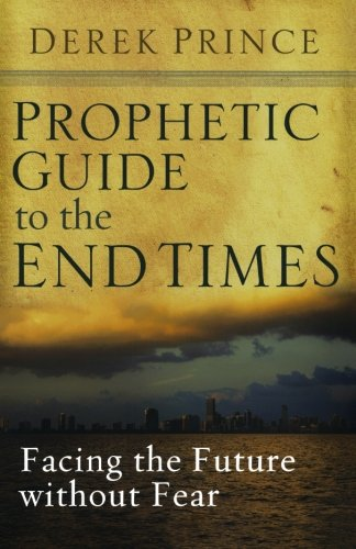 Prophetic Guide to the End Times: Facing the Future ...