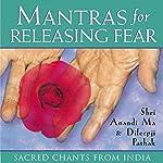 Mantras for Releasing Fear | Shri Anandi Ma,Shri Dileepji Pathak