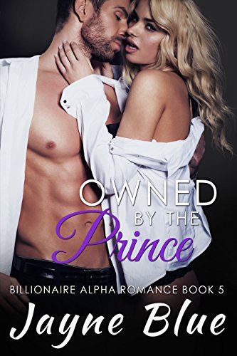 Jayne Blue - Owned by the Prince: Billionaire Alpha Romance (Owned Series Book 5)