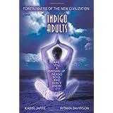 Indigo Adults: Forerunners of the New Civilization ~ Kabir Jaffe