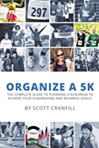 Organize a 5K: The complete guide to planning a run/walk to achieve your fundraising and business goals.